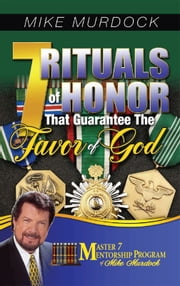 7 Rituals of Honor That Guarantee The Favor of God ebook by Mike Murdock