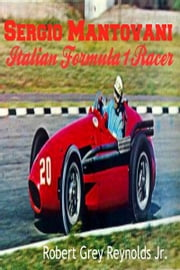 Sergio Mantovani Maserati Formula 1 Racer ebook by Robert Grey Reynolds Jr