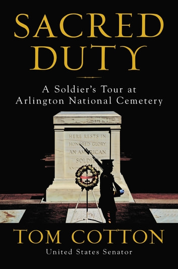 Sacred Duty - A Soldier's Tour at Arlington National Cemetery eBook by Tom Cotton