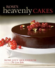Rose's Heavenly Cakes ebook by Rose Levy Beranbaum