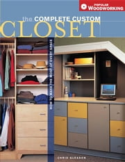 Complete Custom Closet: How to Make the Most of Every Space ebook by Gleason, Chris