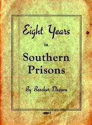 Eight Years in Southern Prisons ebook by Beecher Deason