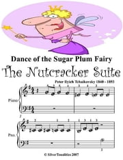 Dance of the Sugar Plum Fairy the Nutcracker Suite Peter Ilyich Tchaikovsky - Beginner Tots Piano Sheet Music ebook by Silver Tonalities