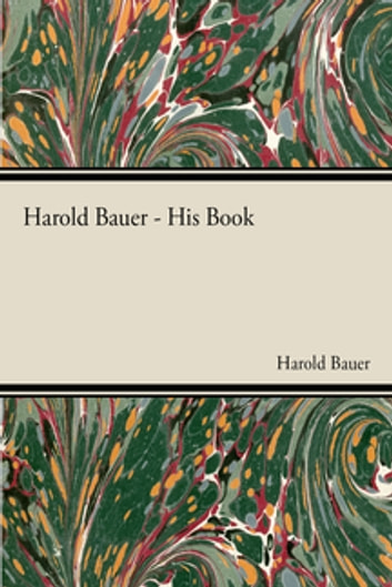Harold Bauer - His Book ebook by Harold Bauer
