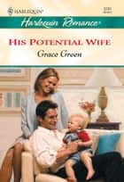 His Potential Wife (Mills & Boon Cherish) ebook by Grace Green