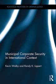 Municipal Corporate Security in International Context ebook by Kevin Walby,Randy K Lippert