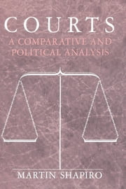 Courts - A Comparative and Political Analysis ebook by Martin Shapiro