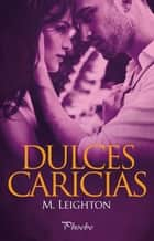 Dulces caricias ebook by M. Leighton