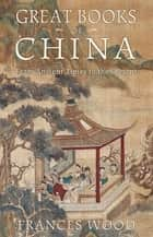 Great Books of China - From Ancient Times to the Present ebook by Frances Wood