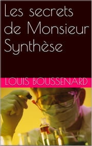 Les secrets de Monsieur Synthèse ebook by LOUIS Boussenard