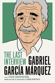 Gabriel Garcia Marquez: The Last Interview - and Other Conversations ebook by Gabriel Garcia Marquez,David Streitfeld