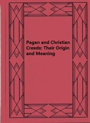 Pagan and Christian Creeds: Their Origin and Meaning ebook by Edward Carpenter