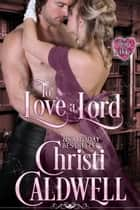 To Love a Lord ebook by Christi Caldwell