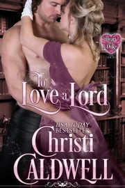 To Love a Lord - Heart of a Duke, #5 ebook by Christi Caldwell