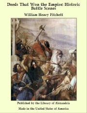 Deeds That Won the Empire: Historic Battle Scenes ebook by William Henry Fitchett