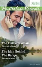 The Outback Affair/The Man Behind The Badge ebook by Elizabeth Duke, Sharon Archer