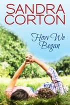 How We Began ebook by Sandra Corton
