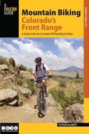 Mountain Biking Colorado's Front Range - From Fort Collins To Colorado Springs ebook by Stephen Hlawaty