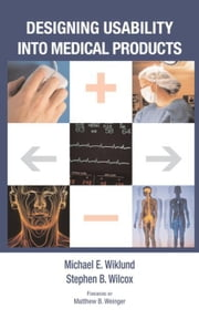 Designing Usability into Medical Products ebook by Wiklund, Michael  E.