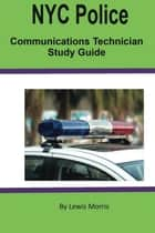 NYC Police Communications Technician Exam Review Guide ebook by Lewis Morris