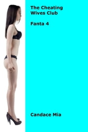 The Cheating Wives Club: Fanta 4 ebook by Candace Mia