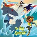 Big Splash! (DC Super Hero Girls) eBook by Shea Fontana, Erik Doescher