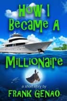 How I Became a Millionaire ebook by Frank Genao