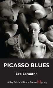 Picasso Blues - A Ray Tate and Djuna Brown Mystery ebook by Lee Lamothe