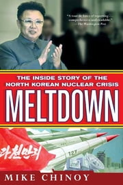 Meltdown - The Inside Story of the North Korean Nuclear Crisis ebook by Mike Chinoy
