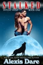 Stalked: Witchy Wolf Book 1 ebook by Alexis Dare