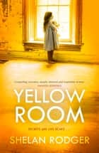 Yellow Room - A compelling drama that explores the power of secrets ebook by Shelan Rodger