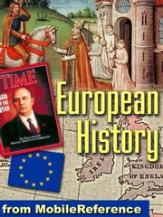 European History: From The High Middle Ages, Which Began In Approximately Ad 1000, Until The Modern Day. (Mobi History) ebook by MobileReference