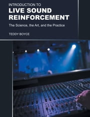 Introduction to Live Sound Reinforcement - The Science, the Art, and the Practice ebook by Boyce, Teddy