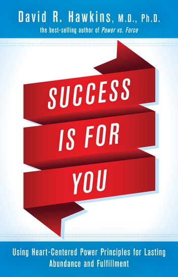 Success is for you ebook by dr david r hawkins 9781401951528 success is for you using heart centered power principles for lasting abundance and fulfillment malvernweather Choice Image