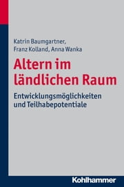 Altern im ländlichen Raum - Entwicklungsmöglichkeiten und Teilhabepotentiale ebook by Katrin Baumgartner,Franz Kolland,Anna Wanka