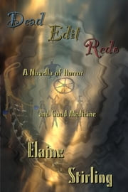 Dead Edit Redo: A Novella Of Horror And Good Medicine ebook by Elaine Stirling