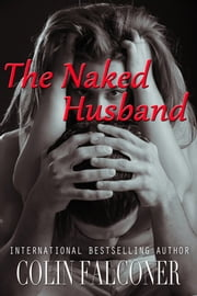 The Naked Husband ebook by Colin Falconer
