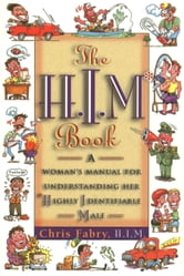 The H.I.M. Book - A Woman's Manual for Understanding Her Highly Identifiable Male ebook by Christopher H. Fabry
