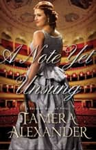 A Note Yet Unsung (A Belmont Mansion Novel Book #3) ebook by Tamera Alexander