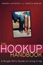 The Hookup Handbook - A Single Girl's Guide to Living It Up ebook by Jessica Rozler, Andrea Lavinthal, Cindy Luu