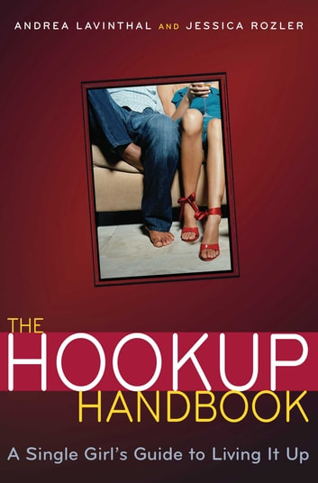 The Hookup Handbook - A Single Girl's Guide to Living It Up ebook by Jessica Rozler,Andrea Lavinthal