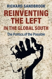 Reinventing the Left in the Global South - The Politics of the Possible ebook by Richard Sandbrook