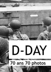 D-DAY : 70 ans, 70 photos - Tome 1 ebook by Benjamin Durand-Dehlinger