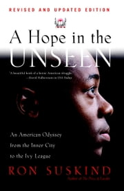 A Hope in the Unseen - An American Odyssey from the Inner City to the Ivy League ebook by Ron Suskind