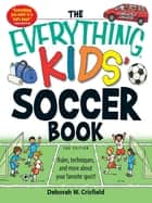 The Everything Kids' Soccer Book - Rules, techniques, and more about your favorite sport! ebook by Deborah W Crisfield