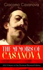 THE MEMOIRS OF CASANOVA - All 6 Volumes in One Premium Illustrated Edition ebook by Giacomo Casanova,Arthur Machen