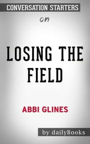 Losing the Field (Field Party): by Abbi Glines | Conversation Starters ebook by dailyBooks