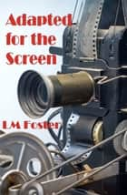 Adapted for the Screen ebook by LM Foster