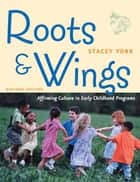 Roots and Wings, Revised Edition ebook by Stacey York