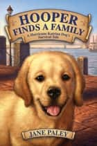 Hooper Finds a Family - A Hurricane Katrina Dog's Survival Tale ebook by Jane Paley